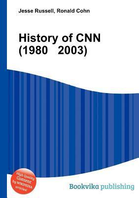 History of CNN (1980 2003)  by  Jesse Russell