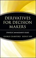 Derivatives for Decision Makers: Strategic Management Issues (Wiley Series in Financial Engineering) George Crawford