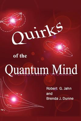 Quirks of the Quantum Mind  by  Robert G. Jahn