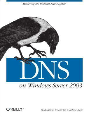 DNS on Windows Server 2003  by  Cricket Liu