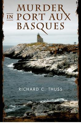 Murder in Port Aux Basques Richard C. Thuss