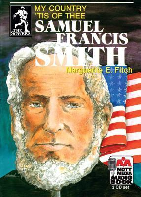 Samuel Francis Smith: My Country Tis of Thee  by  Marguerite E. Fitch