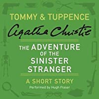 The Adventure of the Sinister Stranger: A Short Story (Tommy & Tuppence)