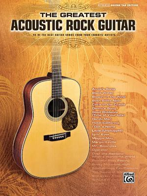 The Greatest Acoustic Rock Guitar: 45 of the Best Guitar Songs from Your Favorite Artists Alfred A. Knopf Publishing Company, Inc.