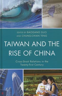 Taiwan and the Rise of China: Cross-Strait Relations in the Twenty-First Century  by  Baogang Guo