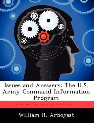 Issues and Answers: The U.S. Army Command Information Program  by  William R. Arbogast