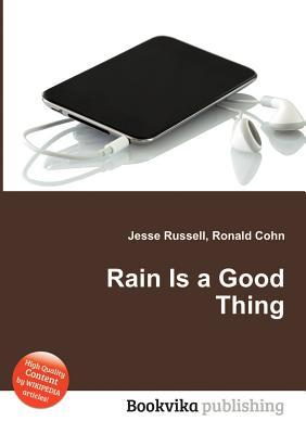 Rain Is a Good Thing  by  Jesse Russell