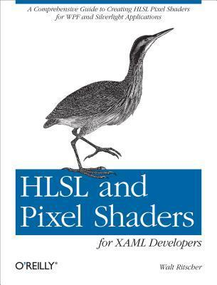 Hlsl and Pixel Shaders for Xaml Developers  by  Walt Ritscher