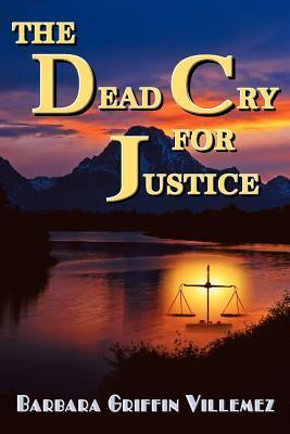 The Dead Cry for Justice Barbara Griffin Villemez