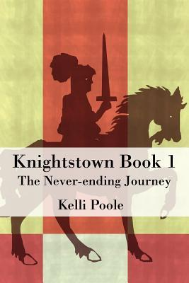Knightstown Book 1: The Never-Ending Journey Kelli Poole
