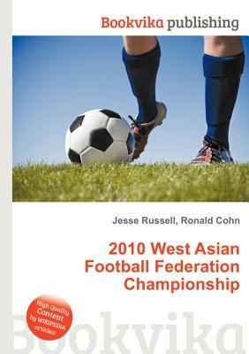 2010 West Asian Football Federation Championship  by  Jesse Russell