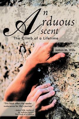 An Arduous Ascent: The Climb of a Lifetime Joann M Wills