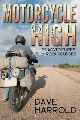 Motorcycle High: The Adventures of Rock Pounder Dave Harrold
