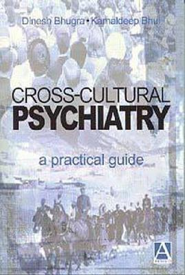 Cross Cultural Psychiatry: A Practical Guide Dinesh Bhugra