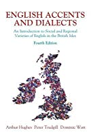 English Accents and Dialects: An Introduction to Social and Regional Varieties of English in the British Isles [With CD]