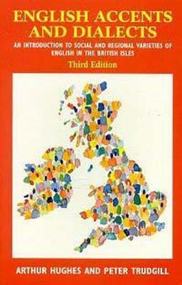English Accents and Dialects, 3ed: An Introduction to Social and Regional Varieties of English in the British Isles Arthur Hughes