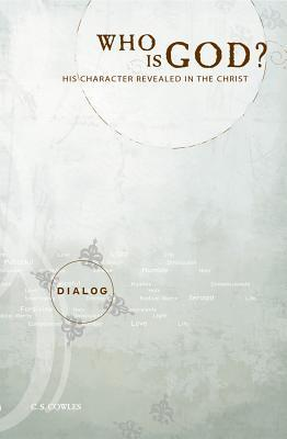 Who Is God?: His Character Revealed in the Christ  by  C.S. Cowles