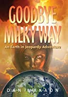 Goodbye Milky Way: An Earth in Jeopardy Adventure