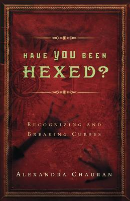 Have You Been Hexed?: Recognizing and Breaking Curses Alexandra Chauran