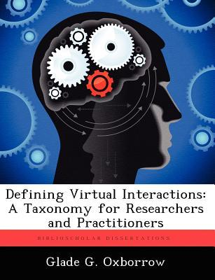 Defining Virtual Interactions: A Taxonomy for Researchers and Practitioners Glade G. Oxborrow