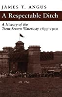 Respectable Ditch: A History of the Trent-Severn Waterway, 1833-1920