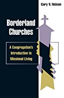 Borderland Churches: A Congregation S Introduction to Missional Living