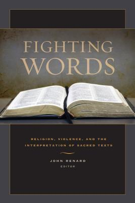 Fighting Words: Religion, Violence, and the Interpretation of Sacred Texts  by  John Renard