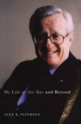 My Life at the Bar and Beyond Alex K. Paterson