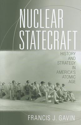 Nuclear Statecraft: History and Strategy in Americas Atomic Age Francis J. Gavin