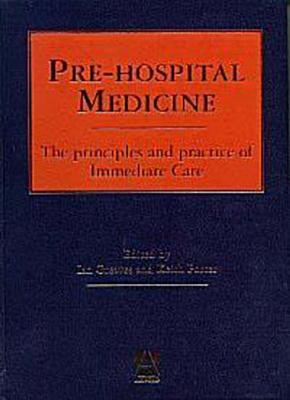 Pre Hospital Medicine: The Principles And Practice Of Immediate Care  by  Ian Greaves