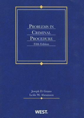 Grano and Abramsonsproblems in Criminal Procedure, 5th Leslie W. Abramson