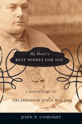 In My Hearts Best Wishes for You: A Biography of Archbishop John Walsh  by  John P. Comiskey
