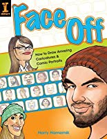 Face Off: How to Draw Amazing Caricatures & Comic Portraits