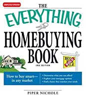 The Everything Homebuying Book: How to Buy Smart -- In Any Market..Determine What You Can Afford...Explore Your Mortgage Options...Find a Home That Matches Your Needs