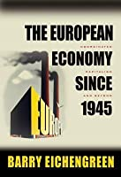 The European Economy Since 1945: Coordinated Capitalism and Beyond: Coordinated Capitalism and Beyond