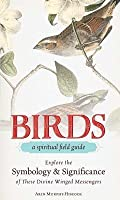 Birds - A Spiritual Field Guide: Explore the Symbology and Significance of These Divine Winged Messengers