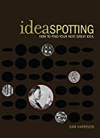 Ideaspotting: How to Find Your Next Great Idea