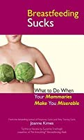 Breastfeeding Sucks: What to Do When Your Mammaries Make You Miserable