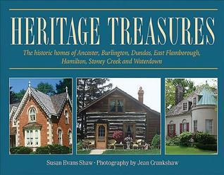 Heritage Treasures: The Historic Homes of Ancaster, Burlington, Dundas, East Flamborough, Hamilton, Stoney Creek and Waterdown  by  Susan Evans Shaw