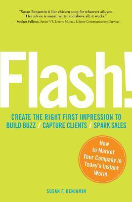 Flash!: How to Market Your Company in Todays Instant World  by  Susan F. Benjamin