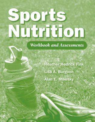 Sports Nutrition Workbook and Assessments  by  Heather Hedrick Fink