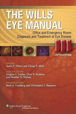 Wills Eye Manual: Office and Emergency Room Diagnosis and Treatment of Eye Disease  by  Justis P. Ehlers