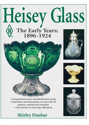 Heisey Glassware: The Early Years: 1896-1924  by  Dunbar
