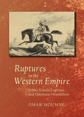 Ruptures in the Western Empire: White Female Captives and Cinematic Orientalism  by  Omar Moumni