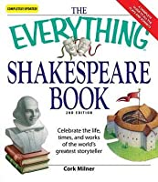 The Everything Shakespeare Book: Celebrate the Life, Times and Works of the World's Greatest Storyteller