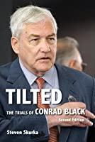 Tilted: The Trials of Conrad Black