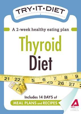 Try-It Diet: Thyroid Diet: A Two-Week Healthy Eating Plan Adams Media