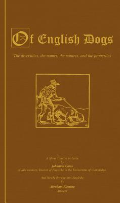 Of English Dogs (Vintage Dog Books Breed History Series) JOHANNES CAIUS