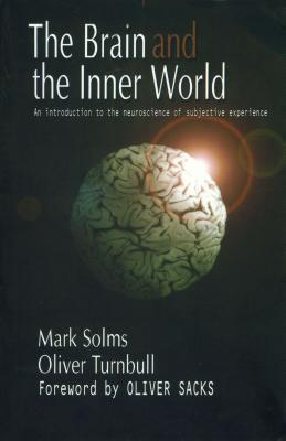 The Brain and the Inner World: An Introduction to the Neuroscience of Subjective Experience: An Introduction to the Neuroscience of Subjective Experience  by  Mark Solms