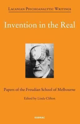 Invention in the Real: Papers of the Freudian School of Melbourne  by  Linda Clifton
